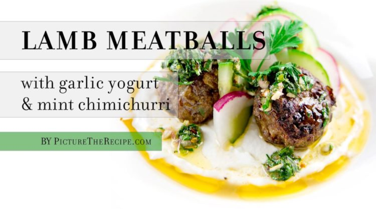 Lamb Meatballs with Garlic Yogurt & Mint Chimichurri